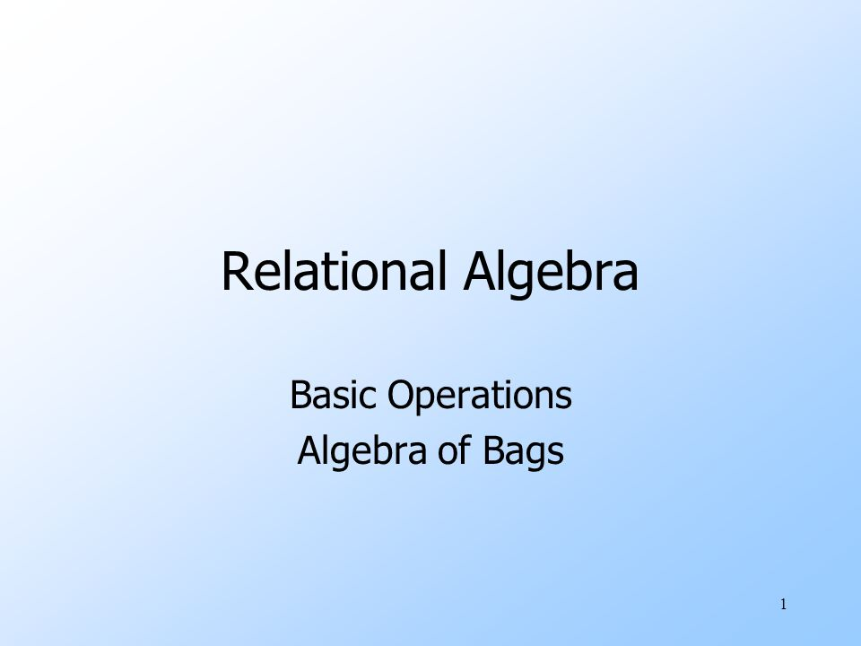32 Example: Bag Selection R(A,B ) 12 56 12 σ A+B < 5 (R) =AB 12