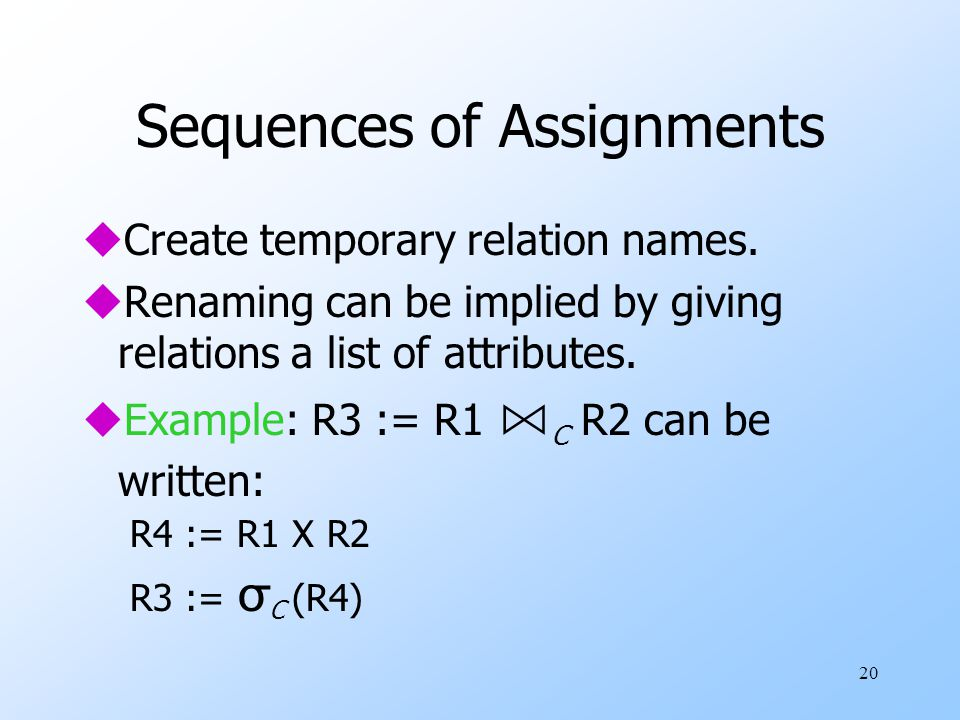 20 Sequences of Assignments uCreate temporary relation names.