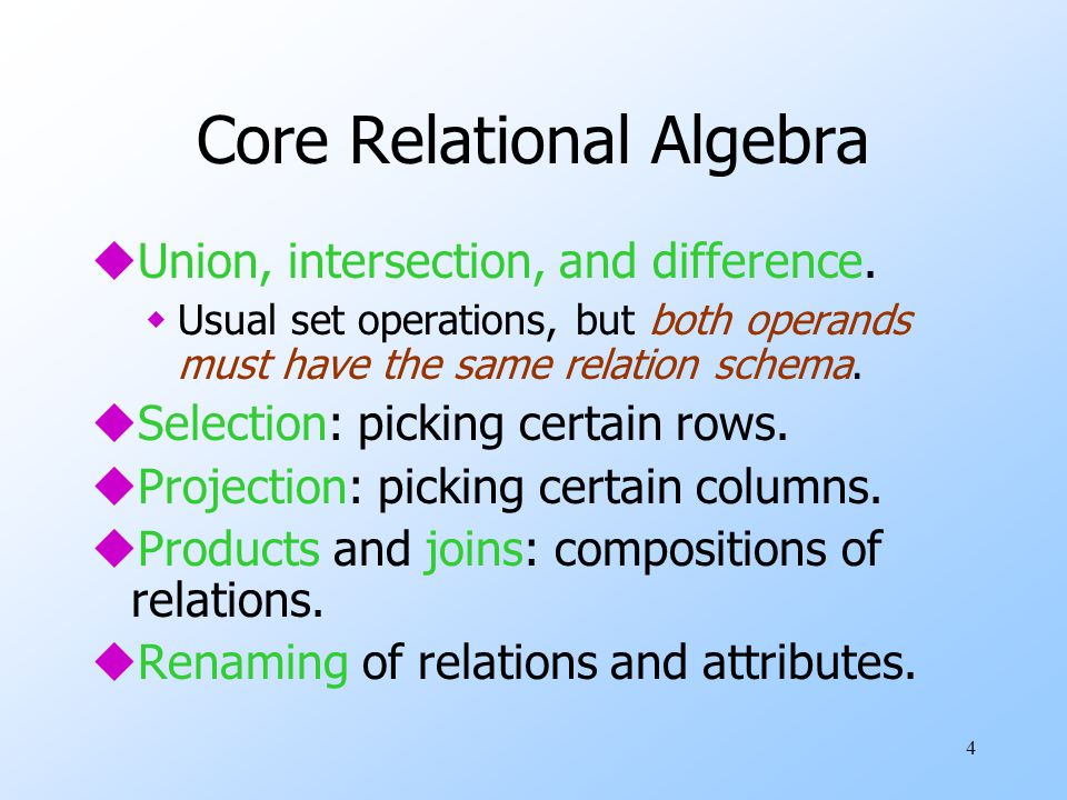 4 Core Relational Algebra uUnion, intersection, and difference.