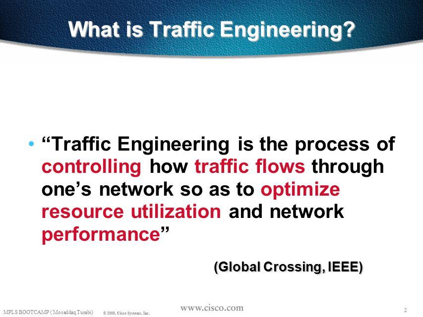 1 © 1999, Cisco Systems, Inc. Mosaddaq Turabi MPLS Traffic Engineering -SESSION A- (MPLS BOOTCAMP) Mosaddaq Turabi (mturabi@cisco.com) MPLS Traffic En