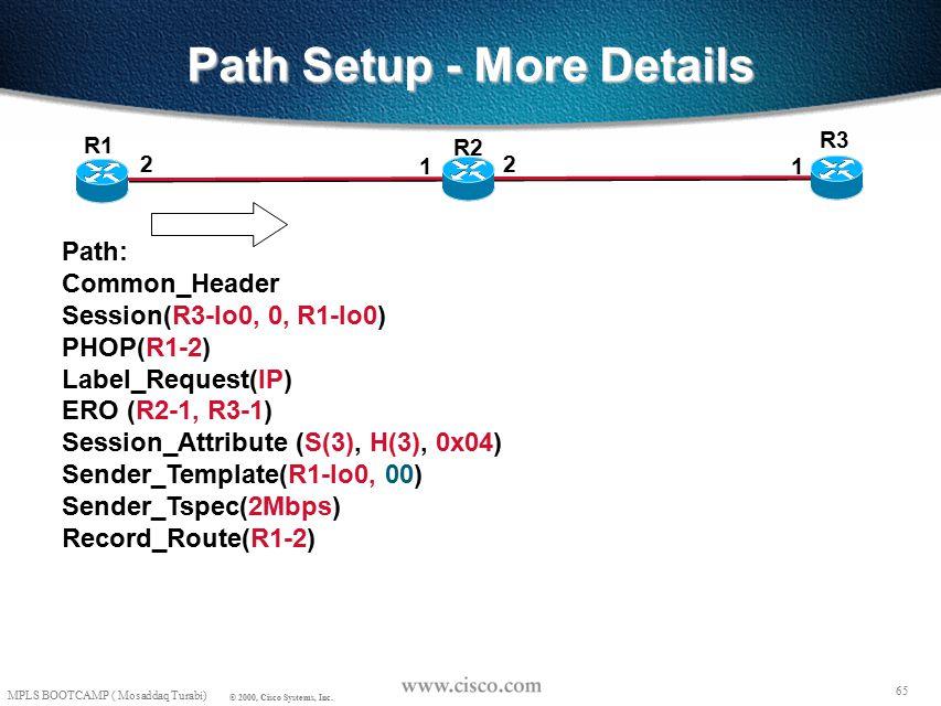 64 MPLS BOOTCAMP ( Mosaddaq Turabi) © 2000, Cisco Systems, Inc. Path Setup - Example Setup: Path (ERO = R1->R2->R6->R7->R4->R9) Reply: Resv communicat