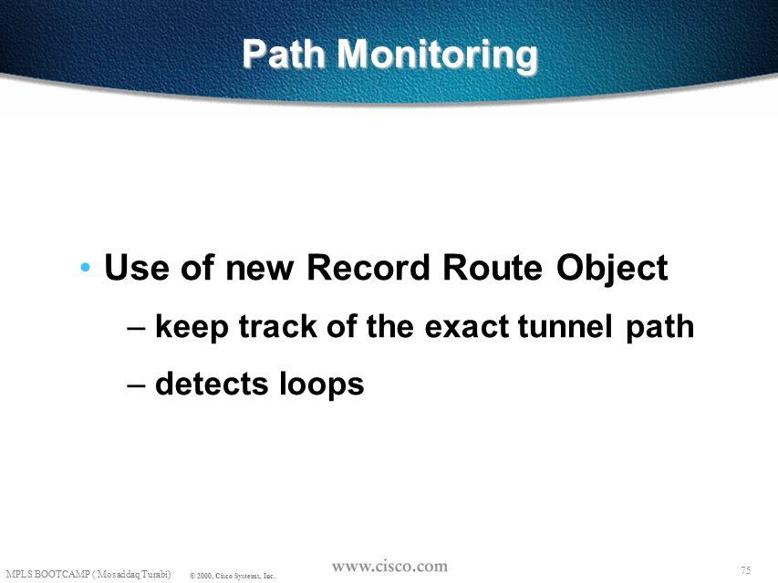 74 MPLS BOOTCAMP ( Mosaddaq Turabi) © 2000, Cisco Systems, Inc.