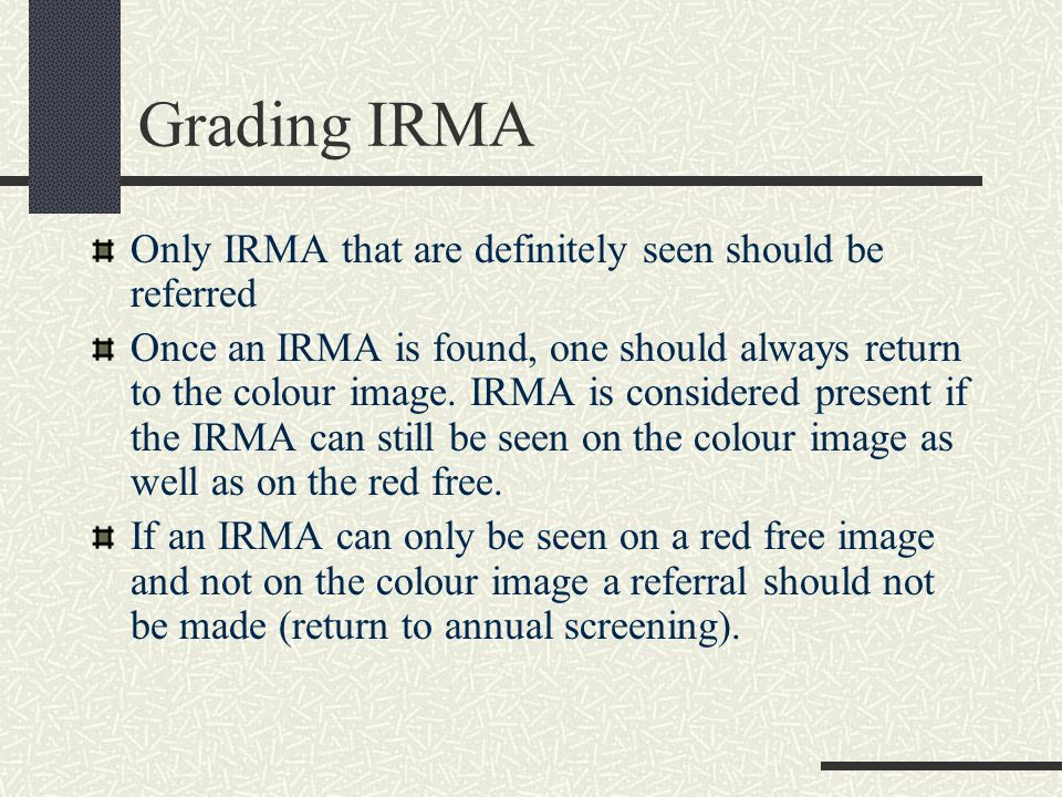 Grading IRMA Only IRMA that are definitely seen should be referred Once an IRMA is found, one should always return to the colour image.