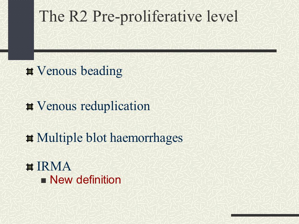 The R2 Pre-proliferative level Venous beading Venous reduplication Multiple blot haemorrhages IRMA New definition