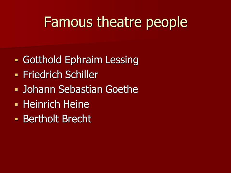 Famous theatre people  Gotthold Ephraim Lessing  Friedrich Schiller  Johann Sebastian Goethe  Heinrich Heine  Bertholt Brecht