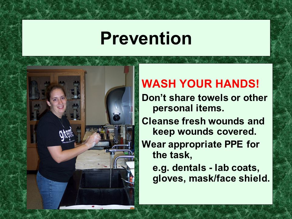 Prevention WASH YOUR HANDS.Don't share towels or other personal items.