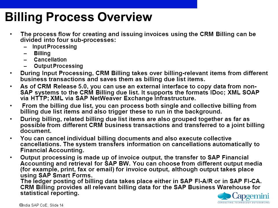 India SAP CoE, Slide 14 Billing Process Overview The process flow for creating and issuing invoices using the CRM Billing can be divided into four s