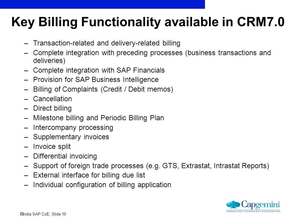  India SAP CoE, Slide 19 Key Billing Functionality available in CRM7.0 –Transaction-related and delivery-related billing –Complete integration with p