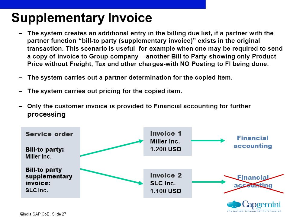  India SAP CoE, Slide 27 Supplementary Invoice –The system creates an additional entry in the billing due list, if a partner with the partner functio