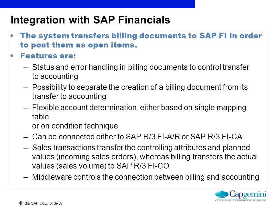  India SAP CoE, Slide 37 Integration with SAP Financials The system transfers billing documents to SAP FI in order to post them as open items. Featur
