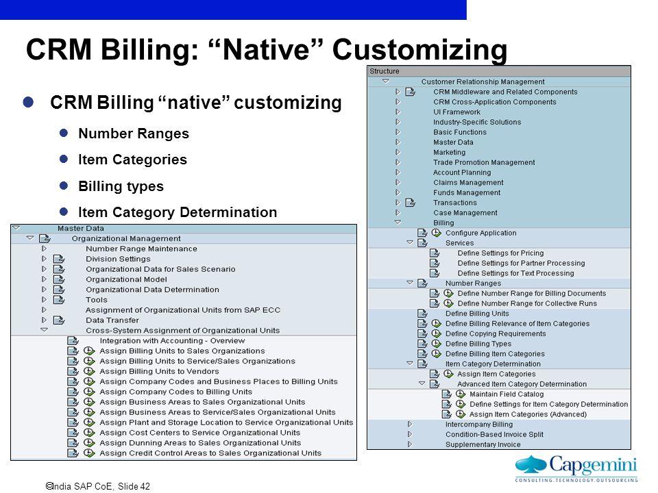 " India SAP CoE, Slide 42 CRM Billing: ""Native"" Customizing CRM Billing ""native"" customizing Number Ranges Item Categories Billing types Item Category"