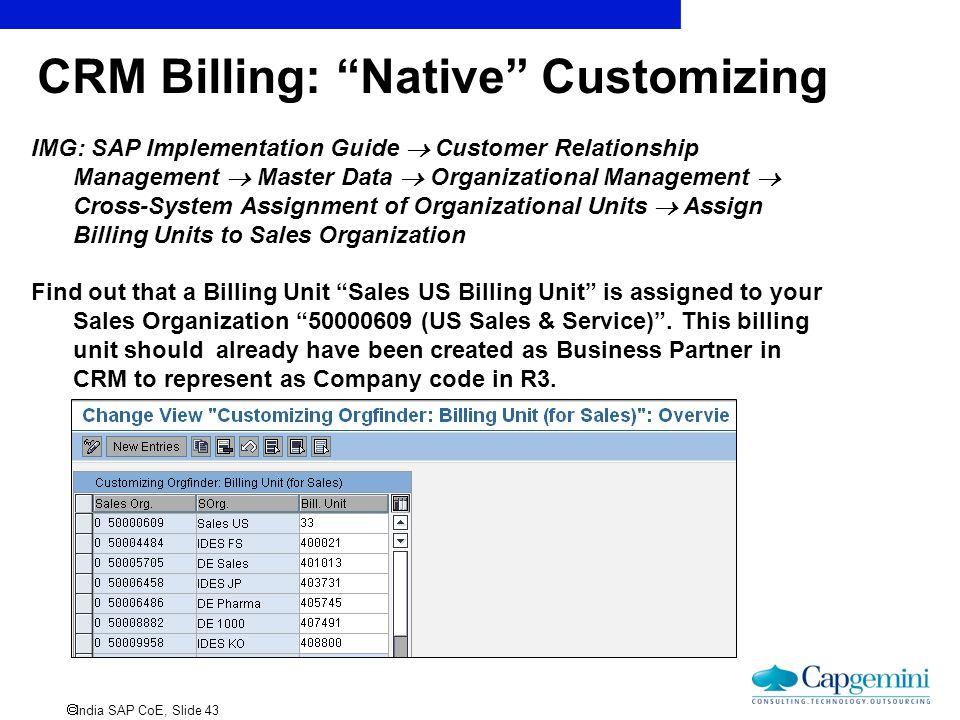 " India SAP CoE, Slide 43 CRM Billing: ""Native"" Customizing IMG: SAP Implementation Guide  Customer Relationship Management  Master Data  Organizat"