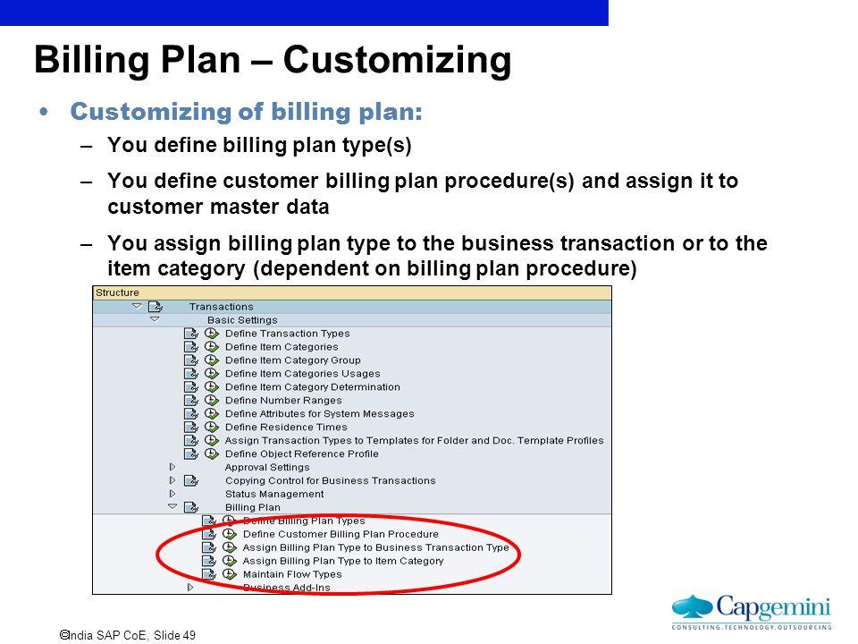  India SAP CoE, Slide 49 Billing Plan – Customizing Customizing of billing plan: –You define billing plan type(s) –You define customer billing plan p