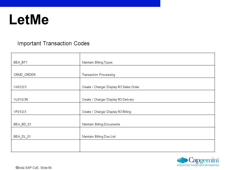  India SAP CoE, Slide 66 LetMe Important Transaction Codes BEA_BTYMaintain Billing Types CRMD_ORDERTransaction Processing VA01/2/3Create / Change/ Di