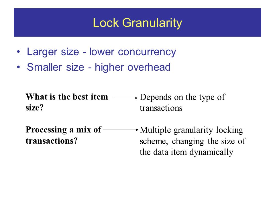 Lock Granularity Larger size - lower concurrency Smaller size - higher overhead What is the best item size.