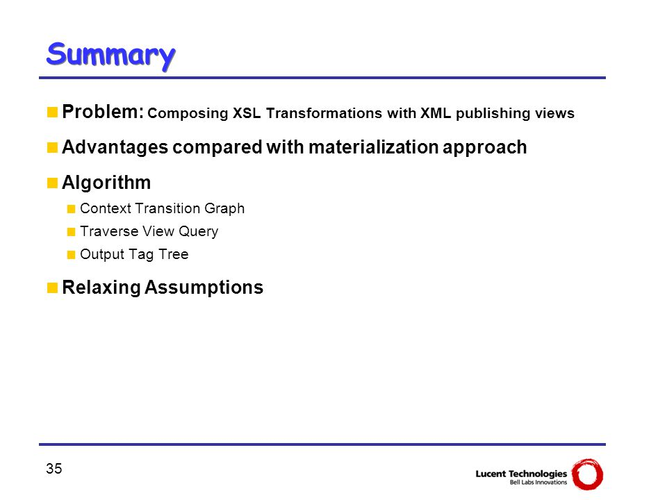 35 Summary  Problem: Composing XSL Transformations with XML publishing views  Advantages compared with materialization approach  Algorithm  Contex