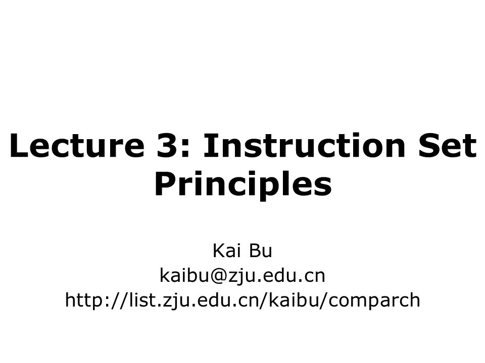 Lecture 3: Instruction Set Principles Kai Bu kaibu@zju.edu.cn http://list.zju.edu.cn/kaibu/comparch
