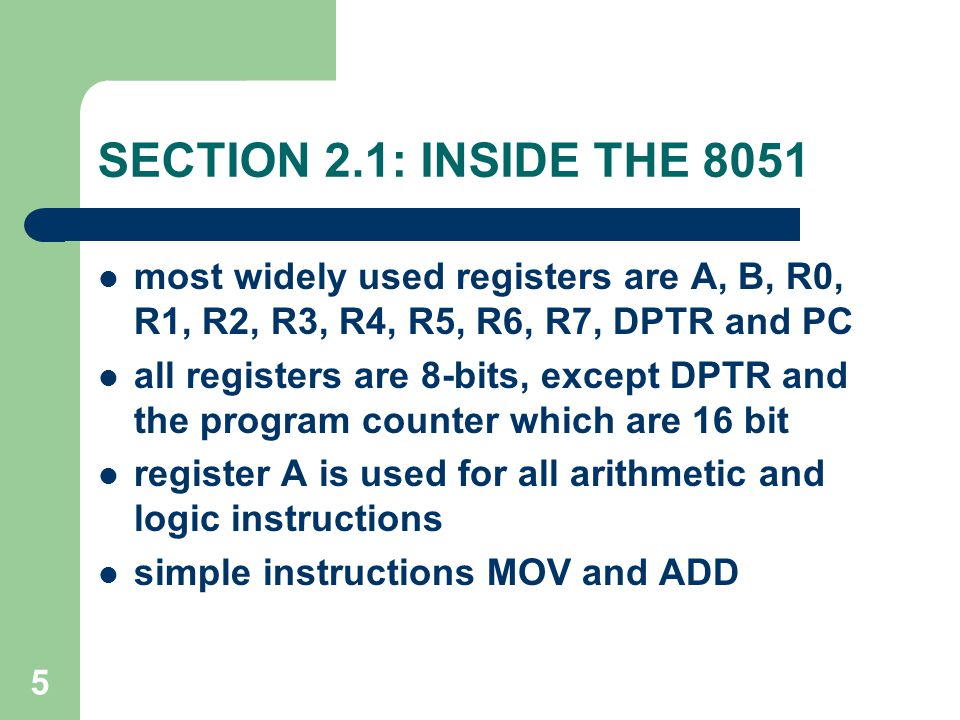 5 SECTION 2.1: INSIDE THE 8051 most widely used registers are A, B, R0, R1, R2, R3, R4, R5, R6, R7, DPTR and PC all registers are 8-bits, except DPTR