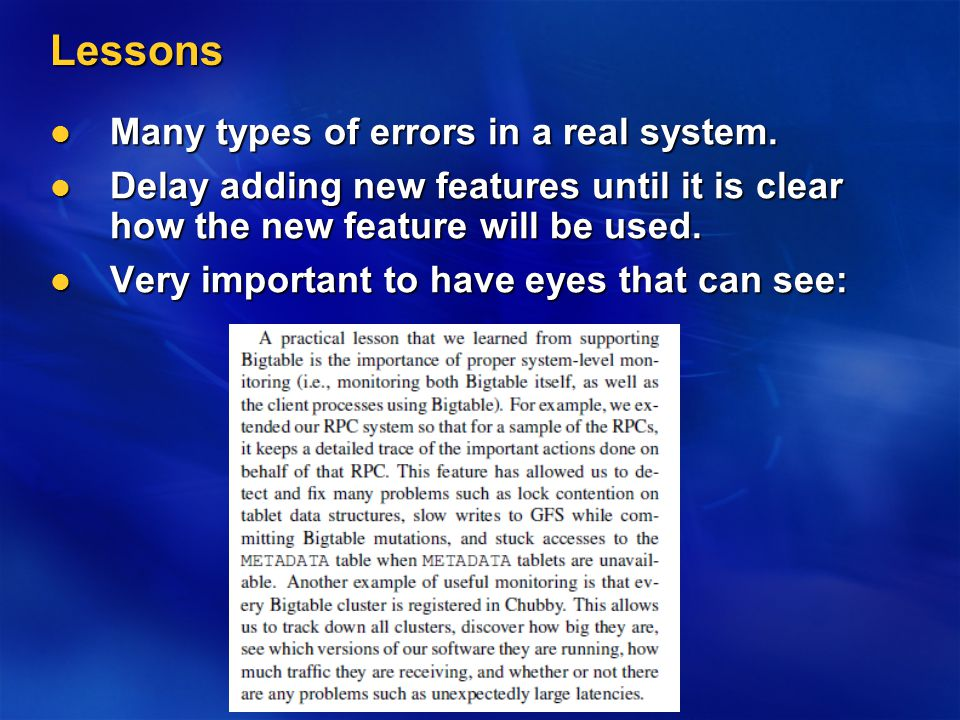 Lessons Many types of errors in a real system. Many types of errors in a real system. Delay adding new features until it is clear how the new feature