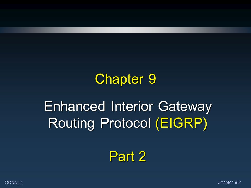 CCNA2-22 Chapter 9-2 EIGRP More EIGRP Configurations Null0 Summary Route Disable Automatic Summarization Manual Summarization EIGRP Default Route