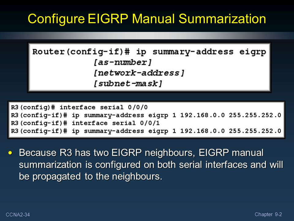 CCNA2-34 Chapter 9-2 Because R3 has two EIGRP neighbours, EIGRP manual summarization is configured on both serial interfaces and will be propagated to