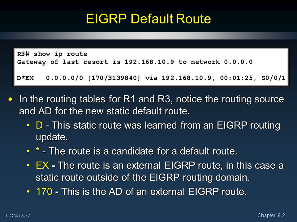 CCNA2-37 Chapter 9-2 In the routing tables for R1 and R3, notice the routing source and AD for the new static default route. In the routing tables for