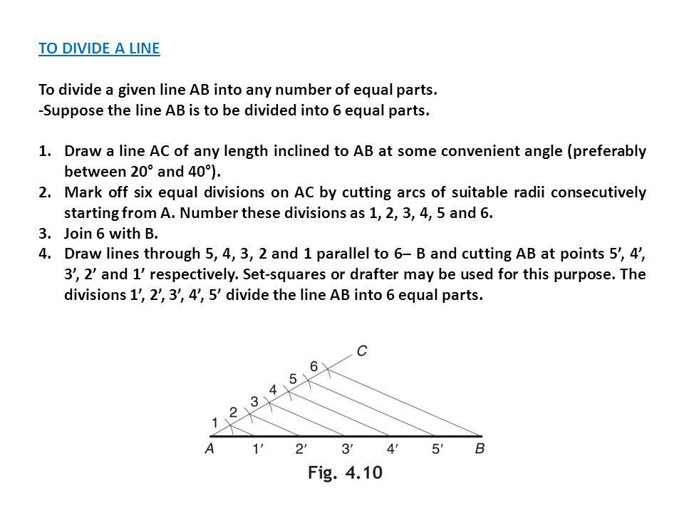 TO DIVIDE A LINE To divide a given line AB into any number of equal parts.