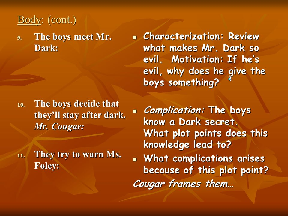 Body: (cont.) 9.The boys meet Mr. Dark: 10. The boys decide that they'll stay after dark.
