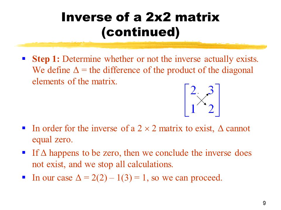 9 Inverse of a 2x2 matrix (continued)  Step 1: Determine whether or not the inverse actually exists.