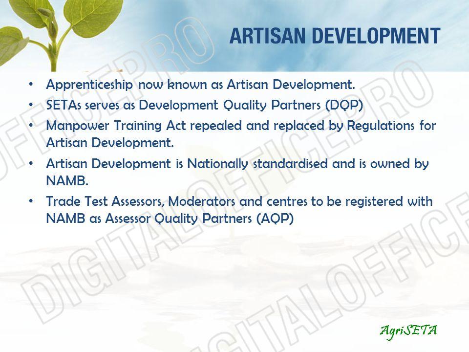 ARTISAN DEVELOPMENT AgriSETA Apprenticeship now known as Artisan Development.