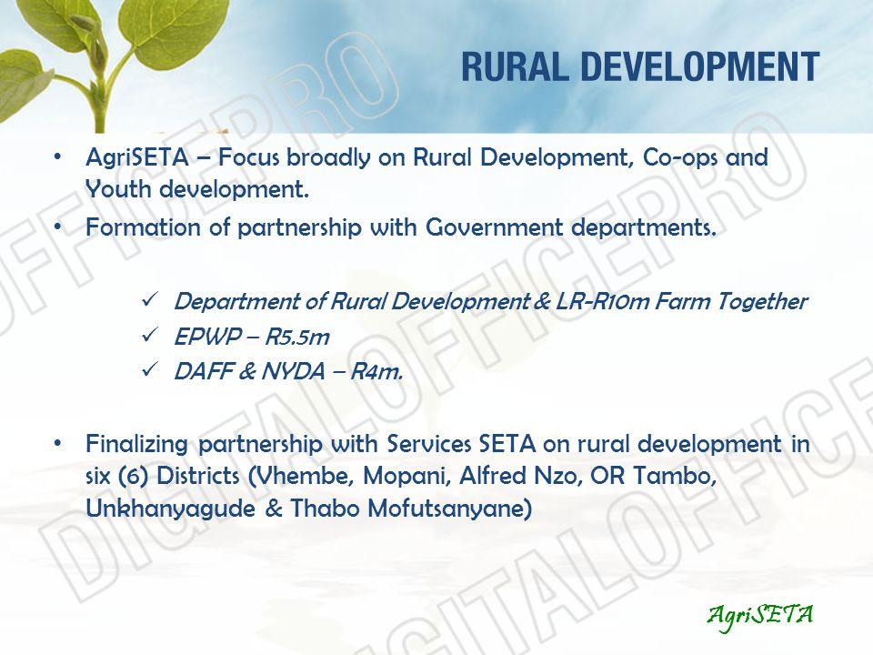 RURAL DEVELOPMENT AgriSETA AgriSETA – Focus broadly on Rural Development, Co-ops and Youth development.