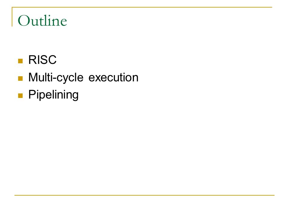 Outline RISC Multi-cycle execution Pipelining