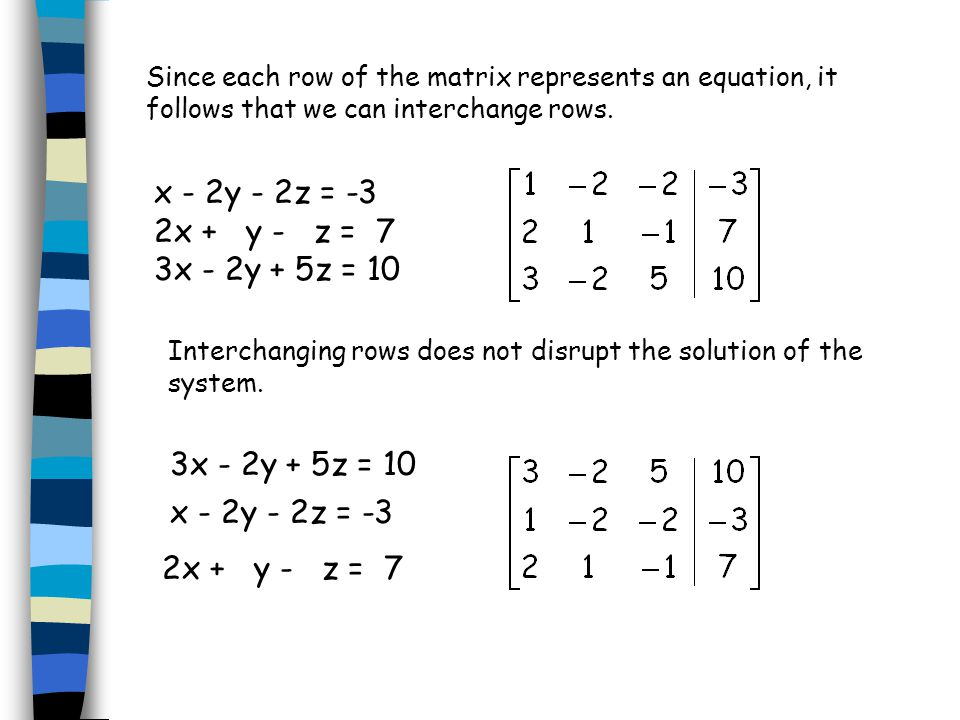 Since each row of the matrix represents an equation, it follows that we can interchange rows.