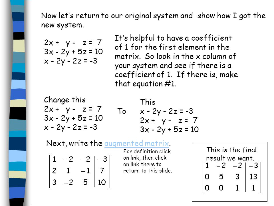 After multiplying by a number we can add two equations together or two rows of a matrix and replace the added row.