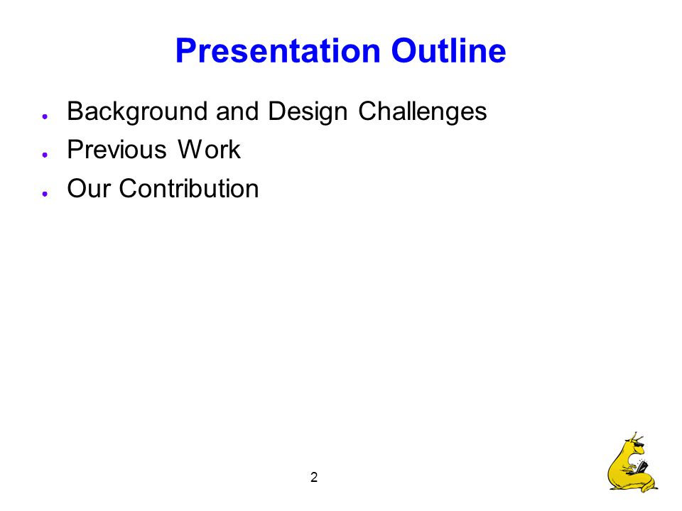 2 Presentation Outline ● Background and Design Challenges ● Previous Work ● Our Contribution