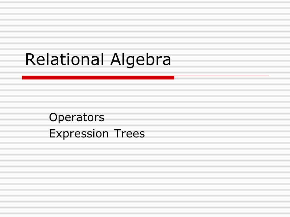 Relational Algebra Operators Expression Trees