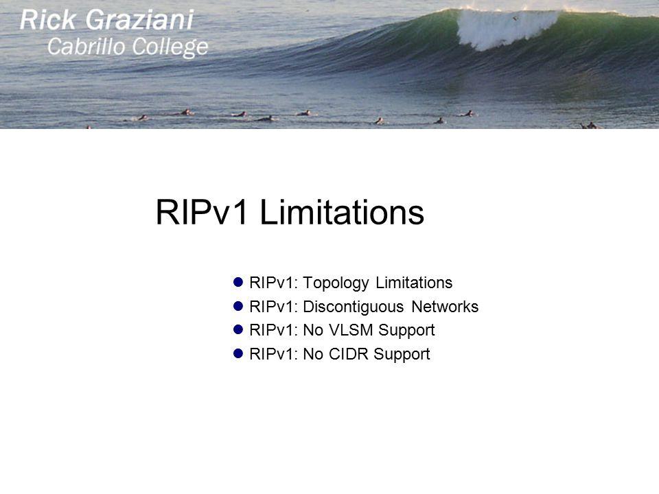 RIPv1 Limitations RIPv1: Topology Limitations RIPv1: Discontiguous Networks RIPv1: No VLSM Support RIPv1: No CIDR Support