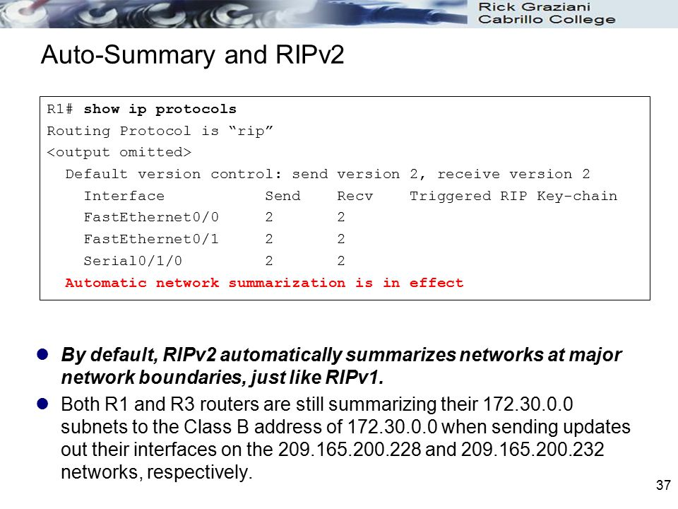 37 Auto-Summary and RIPv2 By default, RIPv2 automatically summarizes networks at major network boundaries, just like RIPv1. Both R1 and R3 routers are