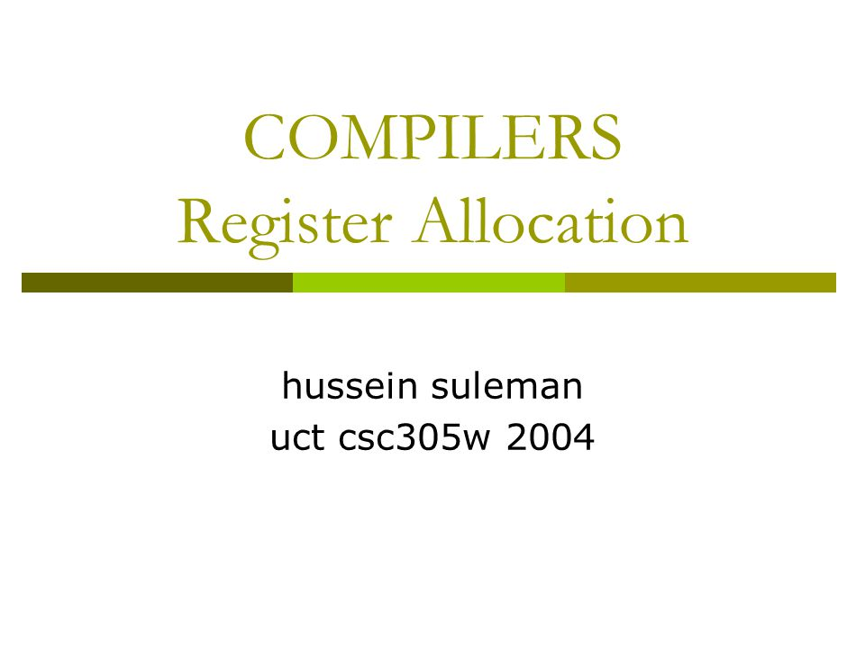COMPILERS Register Allocation hussein suleman uct csc305w 2004