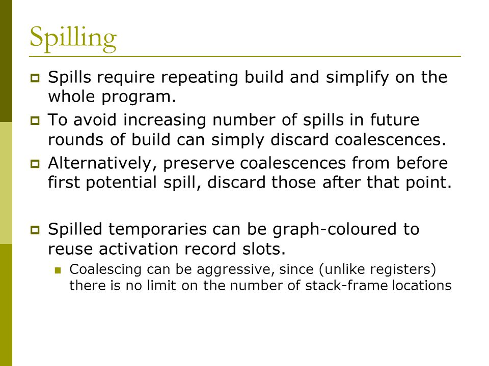 Spilling  Spills require repeating build and simplify on the whole program.  To avoid increasing number of spills in future rounds of build can simp
