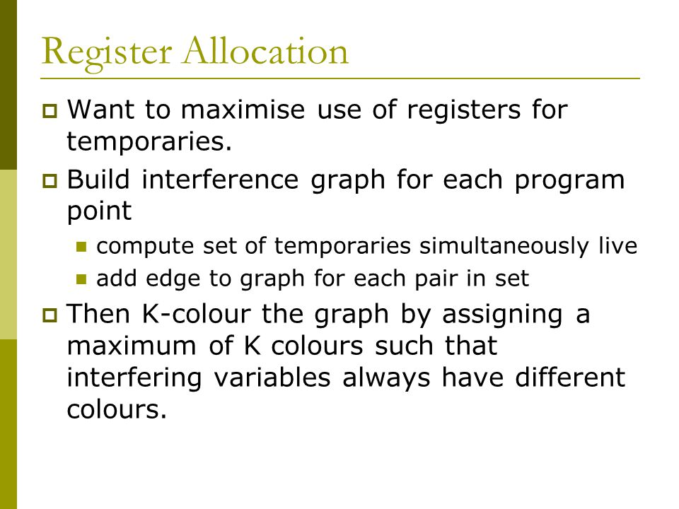 Register Allocation  Want to maximise use of registers for temporaries.