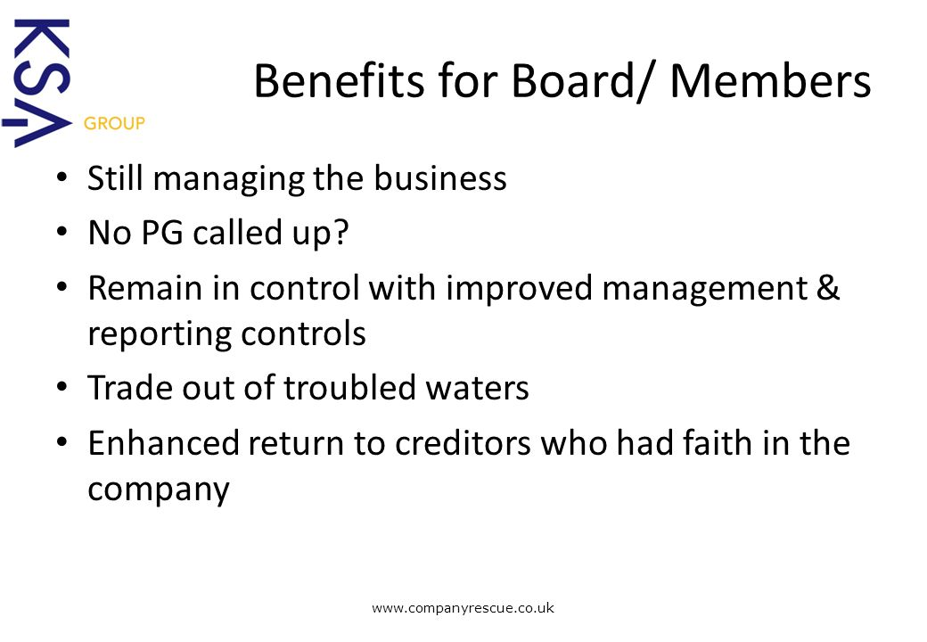 A Lifeline for Business Benefits for Board/ Members Still managing the business No PG called up.