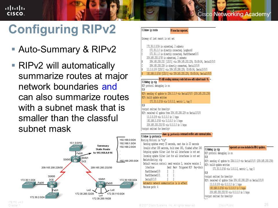 ITE PC v4.0 Chapter 1 26 © 2007 Cisco Systems, Inc. All rights reserved.Cisco Public Configuring RIPv2  Auto-Summary & RIPv2  RIPv2 will automatical