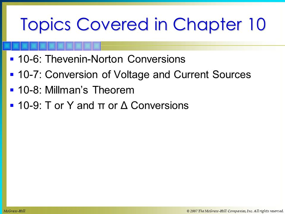 Topics Covered in Chapter 10  10-6: Thevenin-Norton Conversions  10-7: Conversion of Voltage and Current Sources  10-8: Millman's Theorem  10-9: T