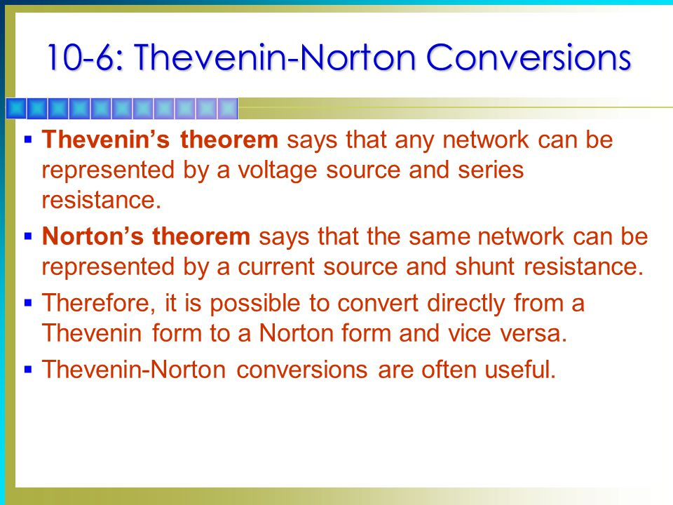 10-6: Thevenin-Norton Conversions  Thevenin's theorem says that any network can be represented by a voltage source and series resistance.  Norton's