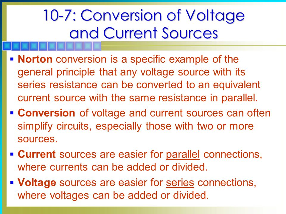 10-7: Conversion of Voltage and Current Sources  Norton conversion is a specific example of the general principle that any voltage source with its se