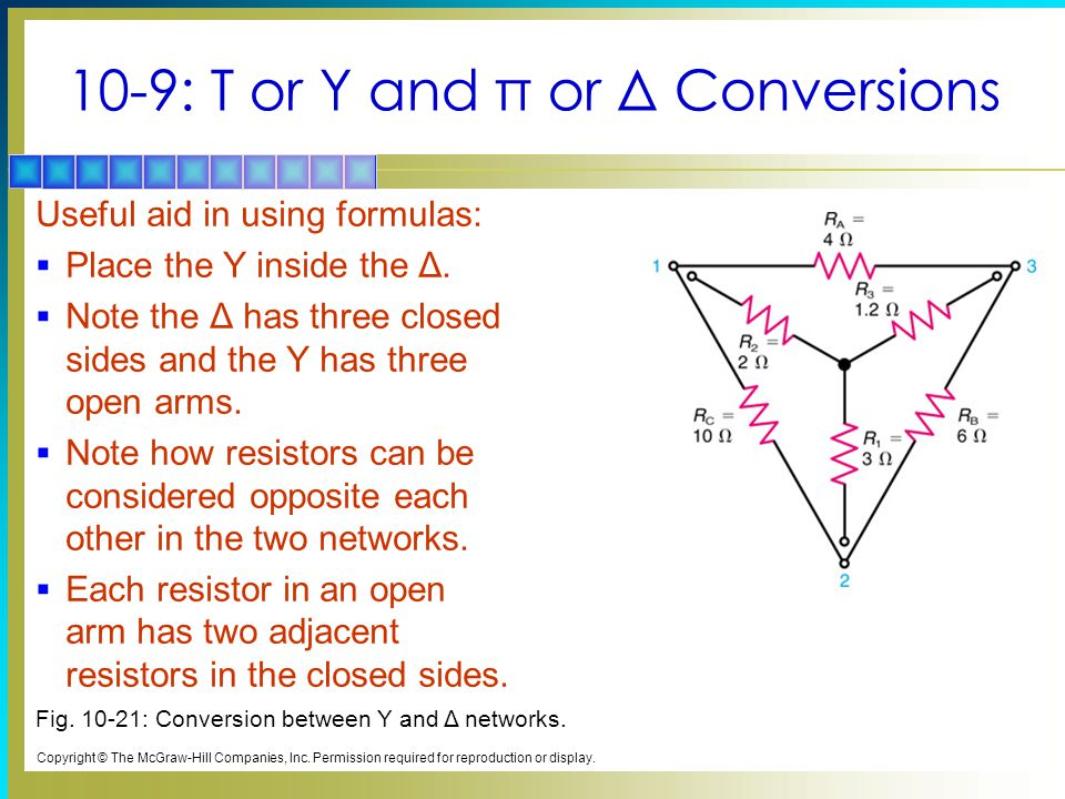 10-9: T or Y and π or Δ Conversions Useful aid in using formulas:  Place the Y inside the Δ.  Note the Δ has three closed sides and the Y has three