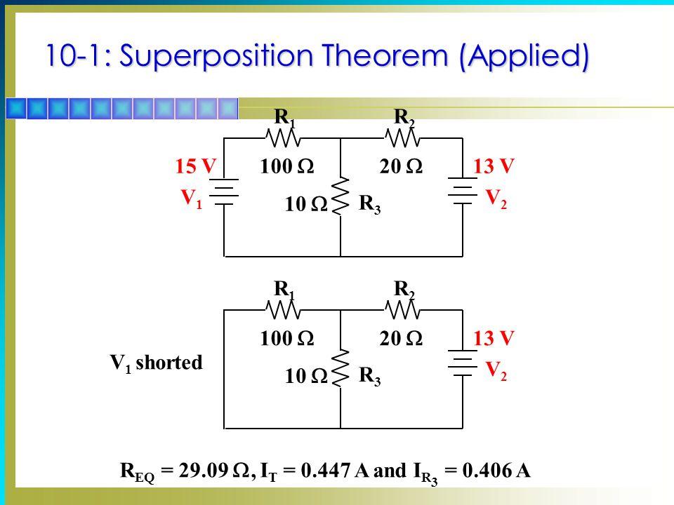 R1R1 R2R2 R3R3 V1V1 V2V2 100  20  10  15 V13 V R EQ = 29.09 , I T = 0.447 A and I R 3 = 0.406 A R1R1 R2R2 R3R3 V2V2 100  20  10  13 V V 1 short