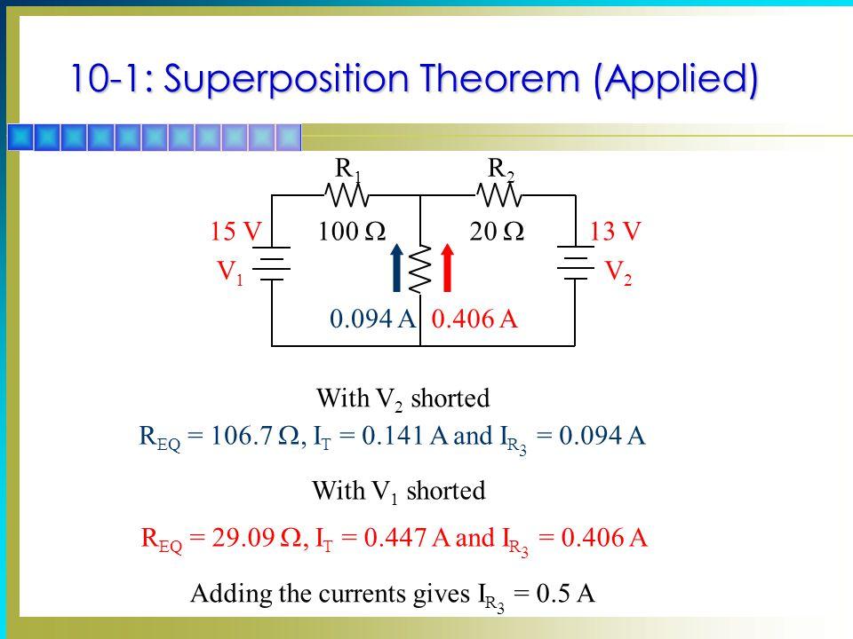 R1R1 R2R2 V1V1 V2V2 100  20  15 V13 V Adding the currents gives I R 3 = 0.5 A R EQ = 106.7 , I T = 0.141 A and I R 3 = 0.094 A R EQ = 29.09 , I T
