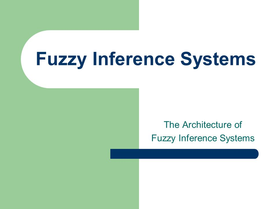 Fuzzy Inference Systems The Architecture of Fuzzy Inference Systems